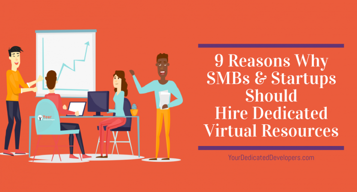 9 Reasons Why SMBs & Startups Should Hire Dedicated Virtual Resources